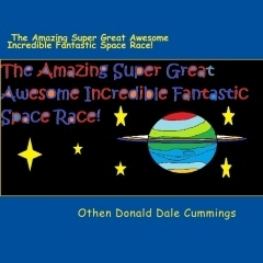 The Amazing Super Great Awesome Incredible Fantastic Space Race! Othen Donald Dale Cummings