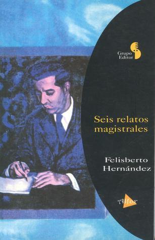 Seis relatos magistrales  by  Felisberto Hernández