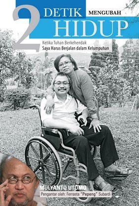 2 Detik Mengubah Hidup: Ketika Tuhan Berkehendak Saya Harus Berjalan Dalam Kelumpuhan  by  Mulyanto Utomo