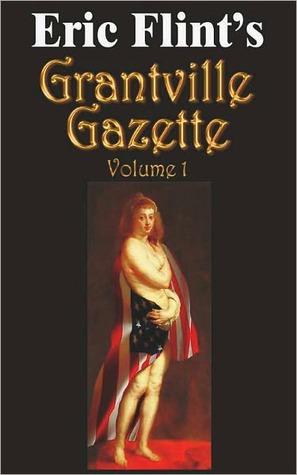Grantville Gazette, Volume 1 (Grantville Gazette, #1) Eric Flint