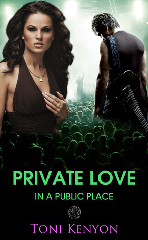 Private Love in a Public Place (Private Love, #1)  by  Toni Kenyon