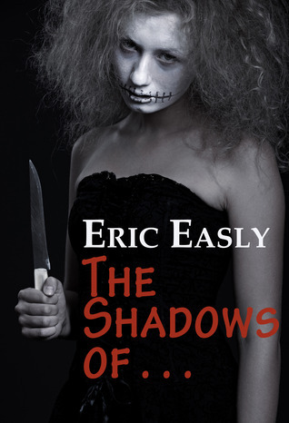 The Shadows of . .  .  by  Eric Easly