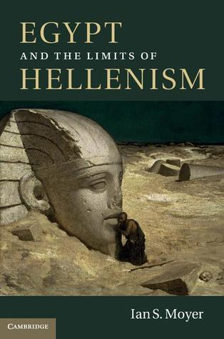 Egypt and the Limits of Hellenism  by  Ian S. Moyer