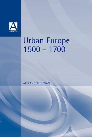 Urban Europe 1500-1700  by  Alexander Cowan