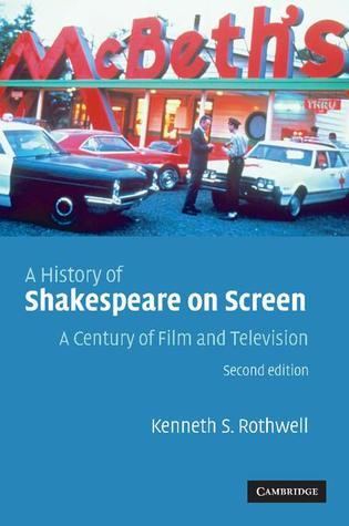 A History of Shakespeare on Screen: A Century of Film and Television  by  Kenneth S. Rothwell
