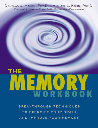 The Memory Workbook: Breakthrough Techniques to Exercise Your Brain and Improve Your Memory  by  Michael Kohn