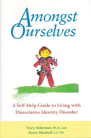 Amongst Ourselves: A Self-Help Guide to Living with Dissociative Identity Disorder  by  Tracy Alderman