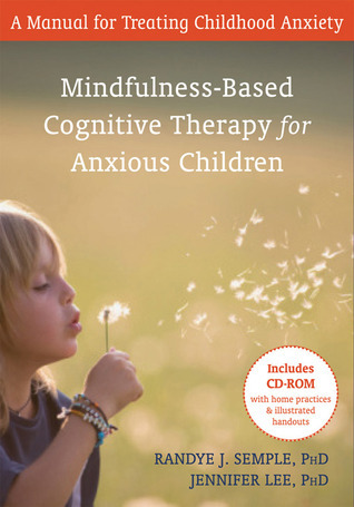Mindfuless Therapy for Anxious Children: Therapist Training Manual  by  Randye Semple