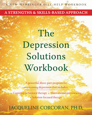 The Depression Solutions Workbook: A Strengths and Skills-Based Approach  by  Jacqueline Corcoran