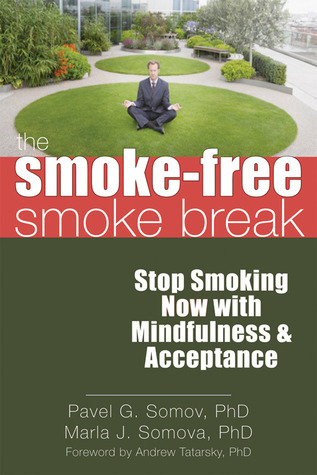 The Smoke-Free Smoke Break: Stop Smoking Now with Mindfulness and Acceptance Pavel G. Somov