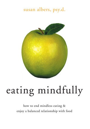 Eating Mindfully: How to End Mindless Eating and Enjoy a Balanced Relationship with Food: How to End Mindless Eating and Enjoy a Balanced Relationship with Food  by  Susan Albers
