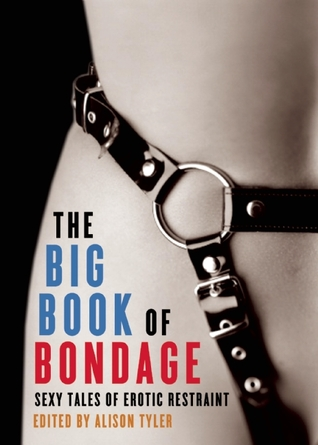 The Big Book of Bondage: Sexy Tales of Erotic Restraint  by  Alison Tyler