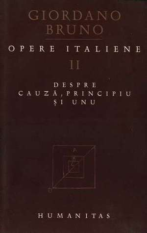 Despre cauza principiu si unu (Opere Italniene, #2) Giordano Bruno