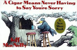 A Cigar Means Never Having To Say Youre Sorry Jeff MacNelly
