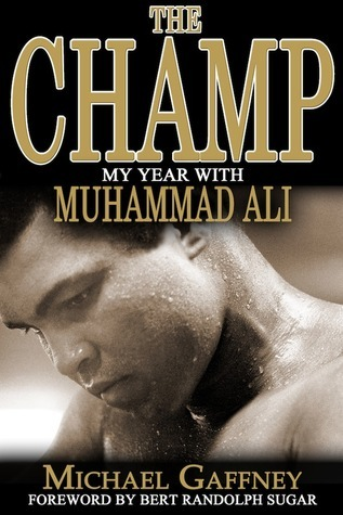 The Champ: My Year with Muhammad Ali  by  Michael Gaffney