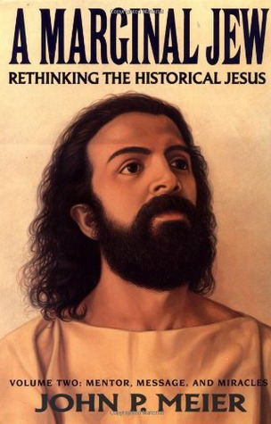 A Marginal Jew: Rethinking the Historical Jesus, Vol. 2 - Mentor, Message, and Miracles John P. Meier