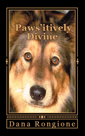 Pawsitively Divine:  Devotions for Dog Lovers Dana Rongione