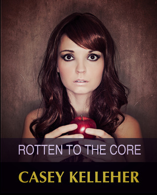 Rotten to the Core  by  Casey Kelleher