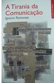 A Tirania da Comunicação Ignacio Ramonet