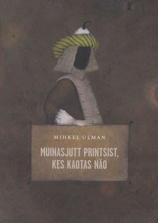Muinasjutt printsist, kes kaotas näo  by  Mihkel Ulman