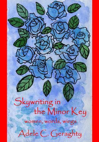 Skywriting in the Minor Key: women words wings.  by  Adele C. Geraghty