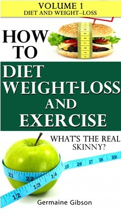 How To: Diet Weight Loss and Exercise - whats the real skinny? Volume 1 - Diet and Weight Loss Germaine Gibson
