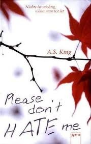 Please dont HATE me  by  A.S. King