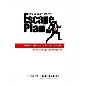 Your Rat Race Escape Plan: Transition Out of Your 9 to 5 Job  by  Robert Hirabayashi