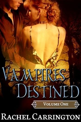 Vampires Destined: Volume 1 Rachel Carrington