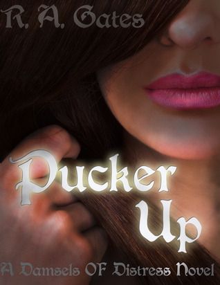 Pucker Up (Damsels of Distress, #1) R.A. Gates