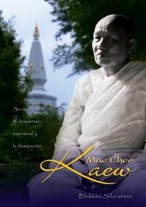 Mae Chee Kaew: Su viaje hacia el despertar espiritual y la iluminación  by  Silaratano Bhikkhu