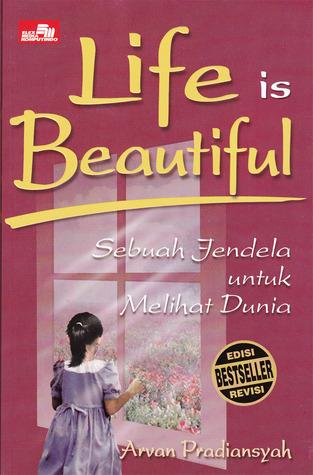 Life Is Beautiful : Sebuah Jendela Untuk Melihat Dunia Arvan Pradiansyah