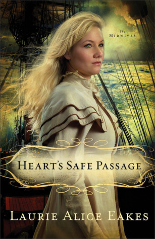 Hearts Safe Passage (The Midwives, #2)  by  Laurie Alice Eakes