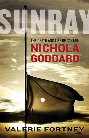 Sunray: The Death And Life Of Captain Nichola Goddard Valerie Fortney