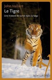 Le Tigre : Une Histoire de Survie dans la Taïga  by  John Vaillant