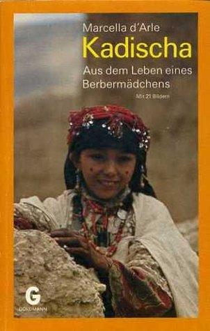 Kadischa. Aus dem Leben eines Berbermädchens Marcella dArle