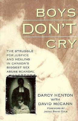Boys Dont Cry: The Struggle for Justice and Healing in Canadas Biggest Sex Abuse Scandal  by  Darcy Henton