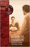 Mission Creek Mother To Be  by  Elizabeth Harbison