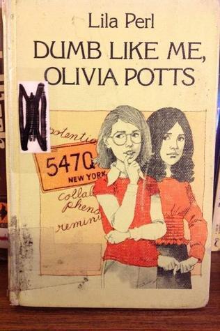Dumb Like Me, Olivia Potts  by  Lila Perl