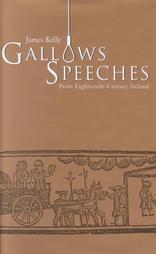 Gallows Speeches From Eighteenth Century Ireland James Kelly