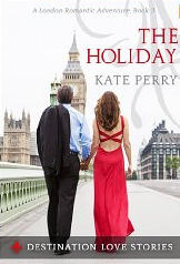 The Holiday: A London Romantic Adventure (Destination Love Stories, #3) Kate Perry