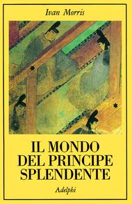 Il mondo del Principe Splendente. Vita di corte nellantico Giappone  by  Ivan Morris