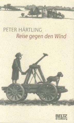 Reise gegen den Wind  by  Peter Härtling