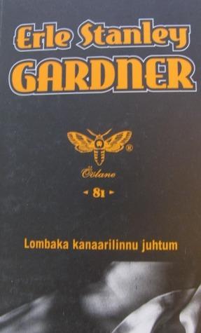 Lombaka kanaarilinnu juhtum Erle Stanley Gardner