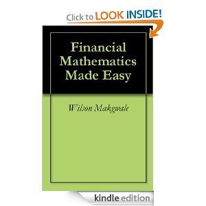 Financial Mathematics Made Easy  by  Wilson Makgwale
