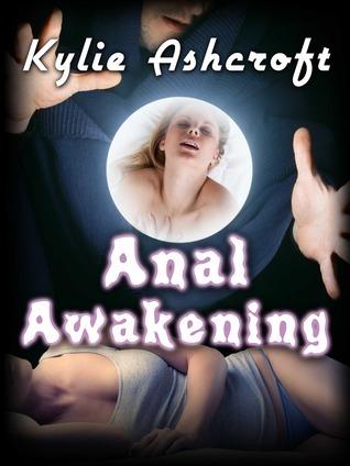Anal Awakening Kylie Ashcroft