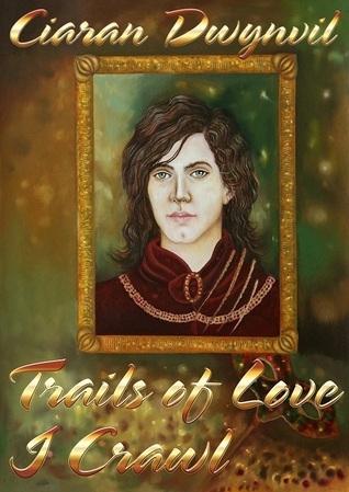 Trails of Love I Crawl (Guardian Demon, #1) Ciaran O. Dwynvil