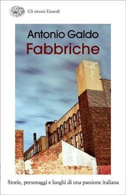 Fabbriche: storie, personaggi e luoghi di una passione italiana  by  Antonio Galdo
