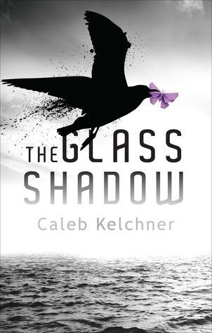 The Glass Shadow  by  Caleb Kelchner