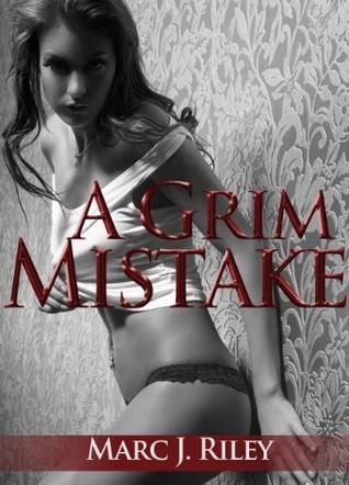 A Grim Mistake  by  Marc J. Riley